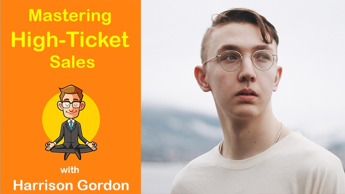 Mastering High-Ticket Sales with Harrison Gordon